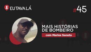 Eu Tava Lá #45   MAIS HISTÓRIAS DE BOMBEIRO (com Marlos Sanuto)