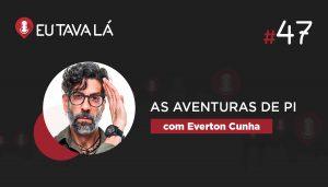 """Eu Tava Lá #47   AS AVENTURAS DE PI (com Everton Cunha, """"Mr. Pi"""")"""